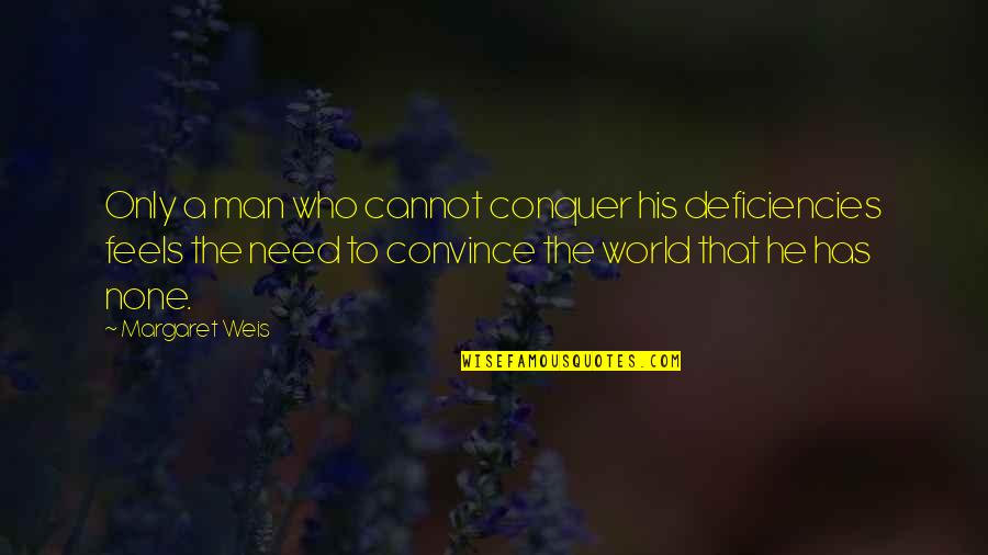 Spiritual Workout Quotes By Margaret Weis: Only a man who cannot conquer his deficiencies