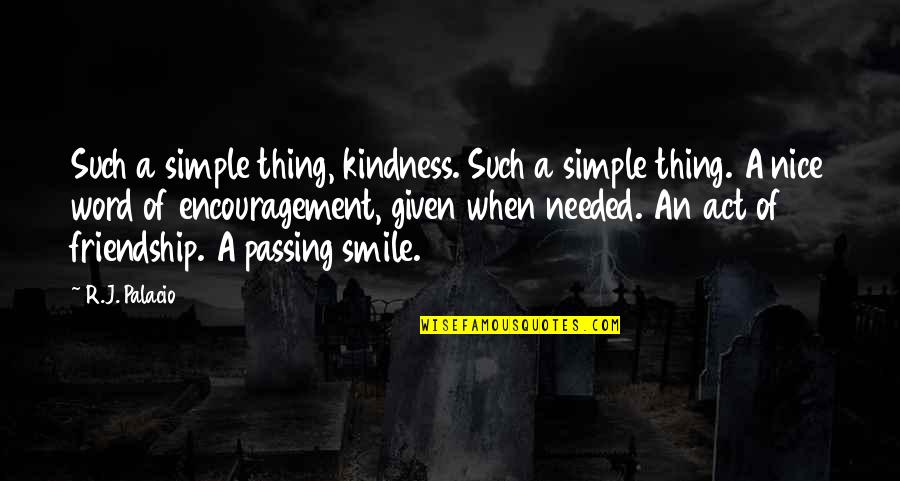 Spiritual Workout Quotes By R.J. Palacio: Such a simple thing, kindness. Such a simple