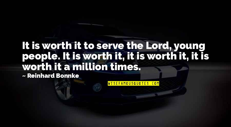Spiritual Workout Quotes By Reinhard Bonnke: It is worth it to serve the Lord,