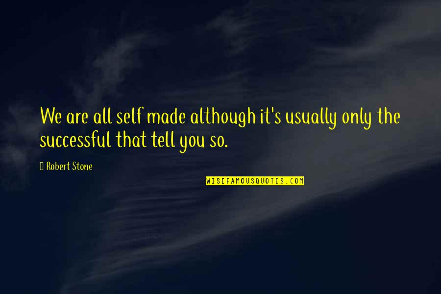 Spiritual Workout Quotes By Robert Stone: We are all self made although it's usually
