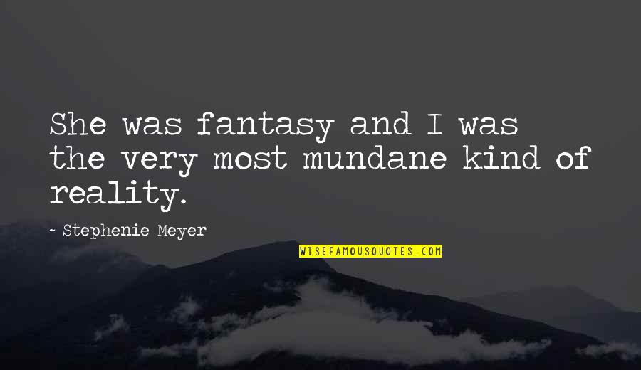 Spiritual Workout Quotes By Stephenie Meyer: She was fantasy and I was the very