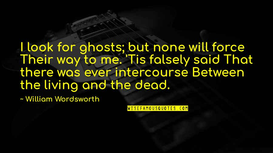 Spiritual Workout Quotes By William Wordsworth: I look for ghosts; but none will force