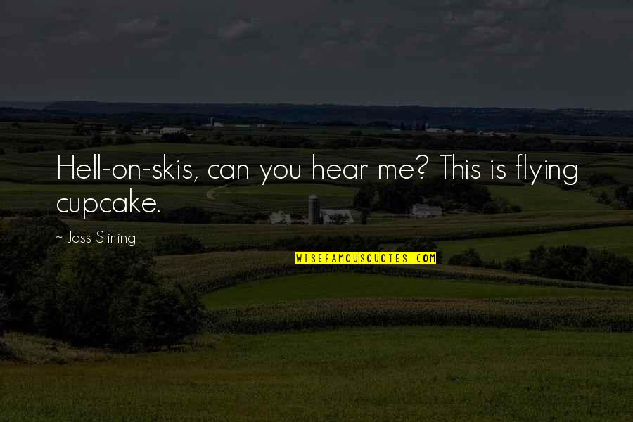 Spiritualiteit Quotes By Joss Stirling: Hell-on-skis, can you hear me? This is flying