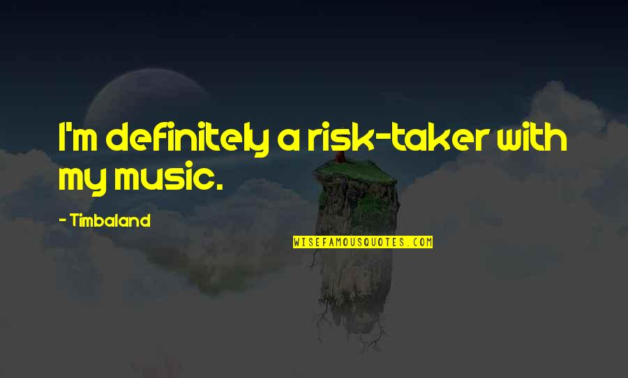 Spiritualiteit Quotes By Timbaland: I'm definitely a risk-taker with my music.