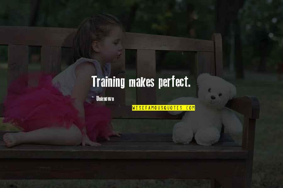 Spiritualiteit Quotes By Unknown: Training makes perfect.