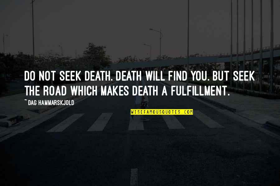 Spirituality And Death Quotes By Dag Hammarskjold: Do not seek death. Death will find you.