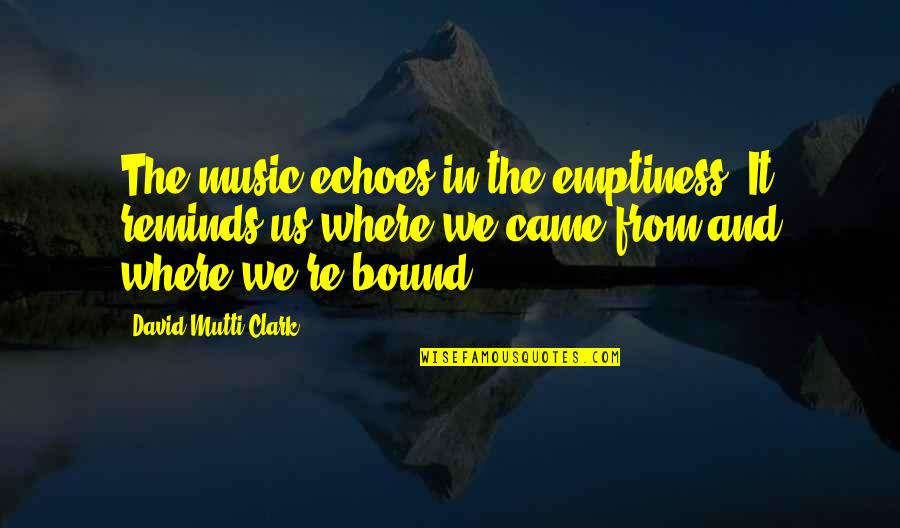 Spirituality And Death Quotes By David Mutti Clark: The music echoes in the emptiness. It reminds