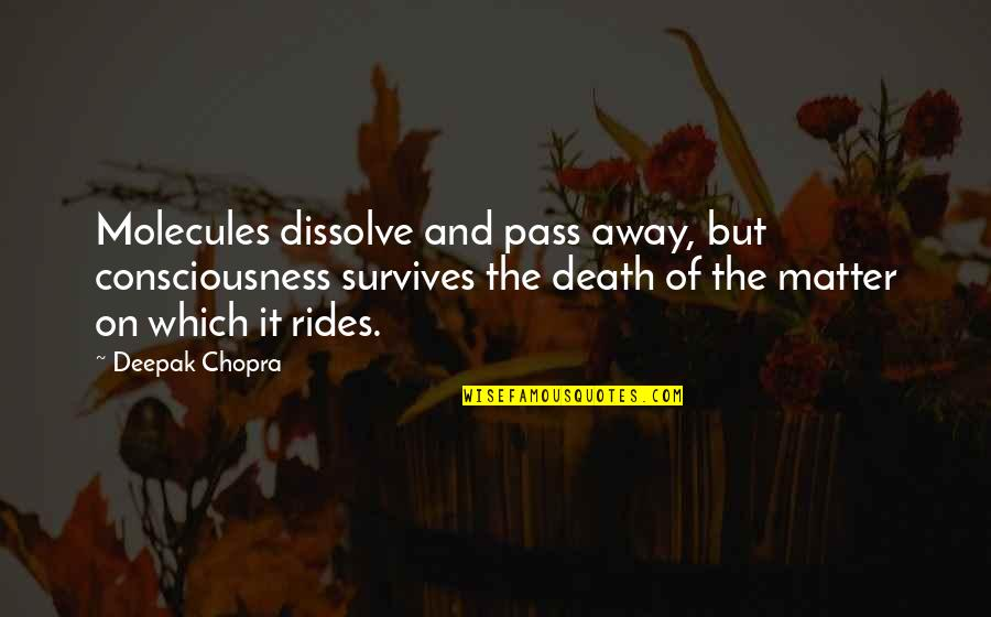 Spirituality And Death Quotes By Deepak Chopra: Molecules dissolve and pass away, but consciousness survives
