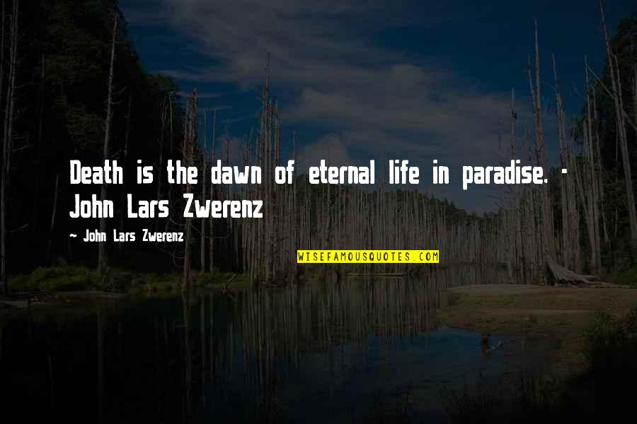 Spirituality And Death Quotes By John Lars Zwerenz: Death is the dawn of eternal life in