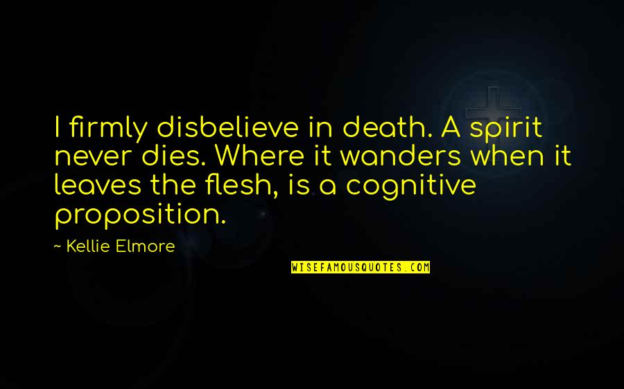 Spirituality And Death Quotes By Kellie Elmore: I firmly disbelieve in death. A spirit never