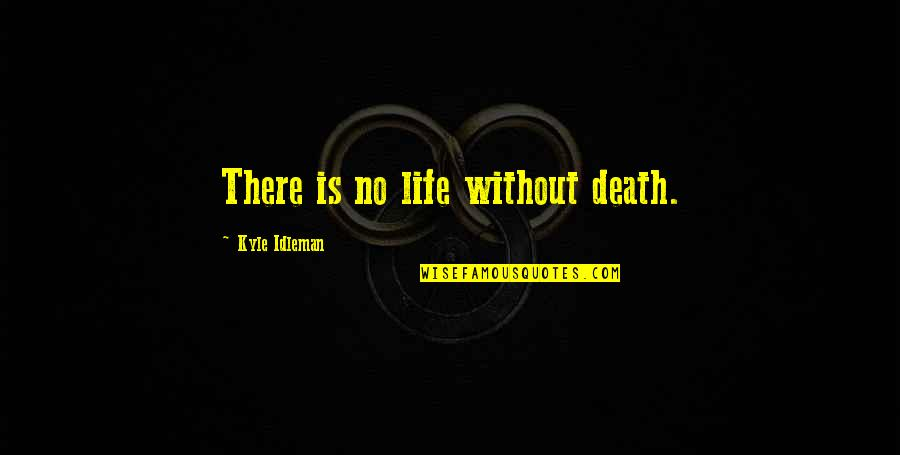 Spirituality And Death Quotes By Kyle Idleman: There is no life without death.