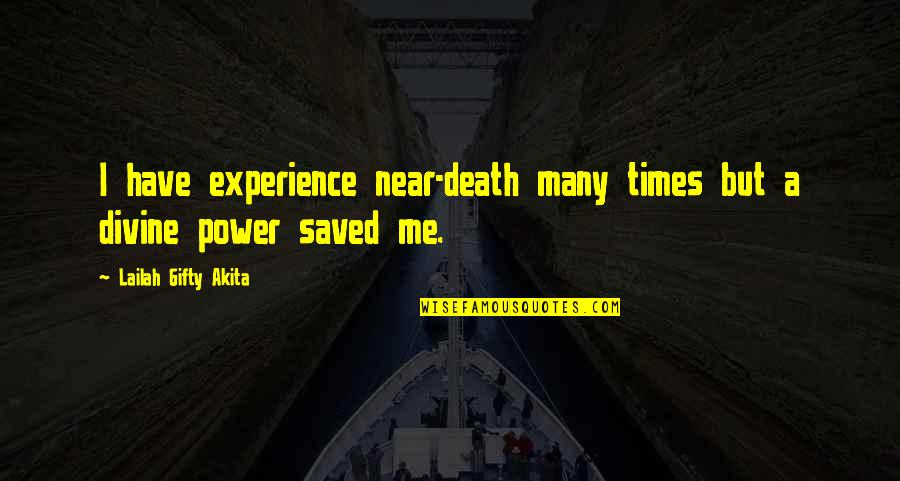 Spirituality And Death Quotes By Lailah Gifty Akita: I have experience near-death many times but a