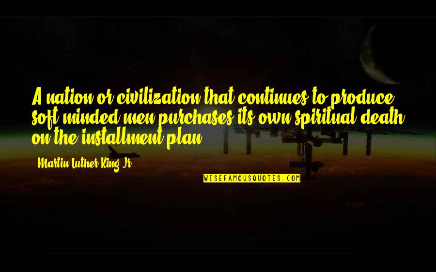 Spirituality And Death Quotes By Martin Luther King Jr.: A nation or civilization that continues to produce