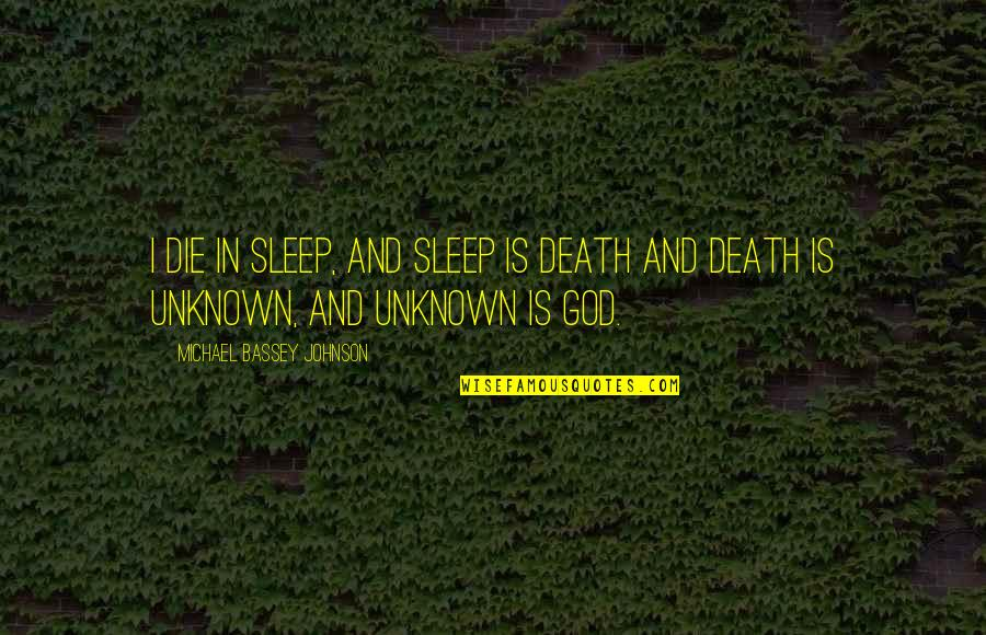 Spirituality And Death Quotes By Michael Bassey Johnson: I die in sleep, and sleep is death