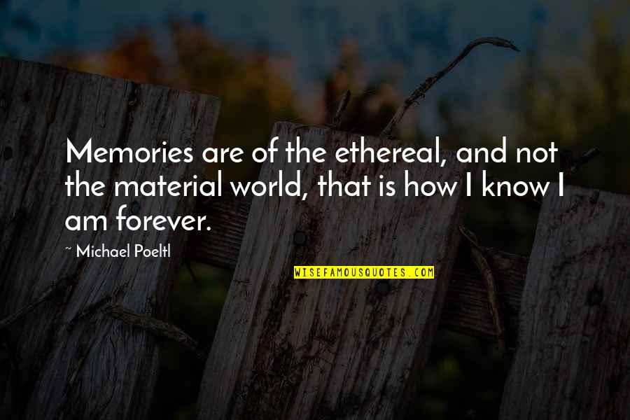 Spirituality And Death Quotes By Michael Poeltl: Memories are of the ethereal, and not the
