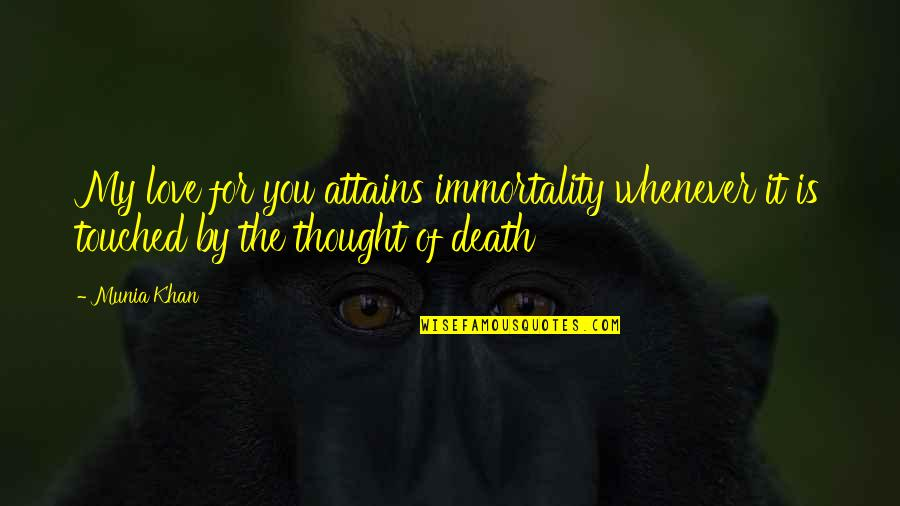 Spirituality And Death Quotes By Munia Khan: My love for you attains immortality whenever it