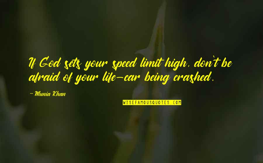 Spirituality And Death Quotes By Munia Khan: If God sets your speed limit high, don't