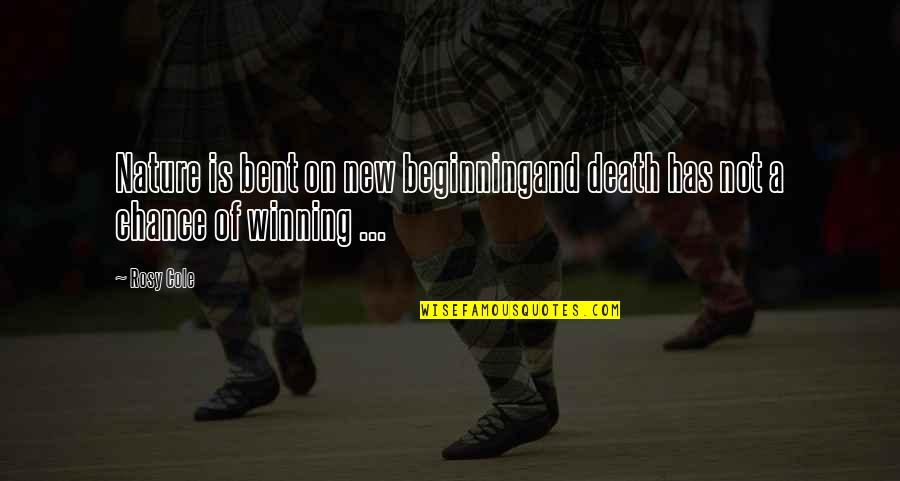 Spirituality And Death Quotes By Rosy Cole: Nature is bent on new beginningand death has