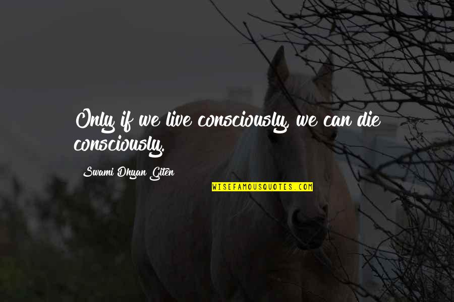 Spirituality And Death Quotes By Swami Dhyan Giten: Only if we live consciously, we can die