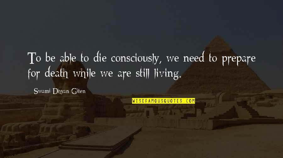 Spirituality And Death Quotes By Swami Dhyan Giten: To be able to die consciously, we need