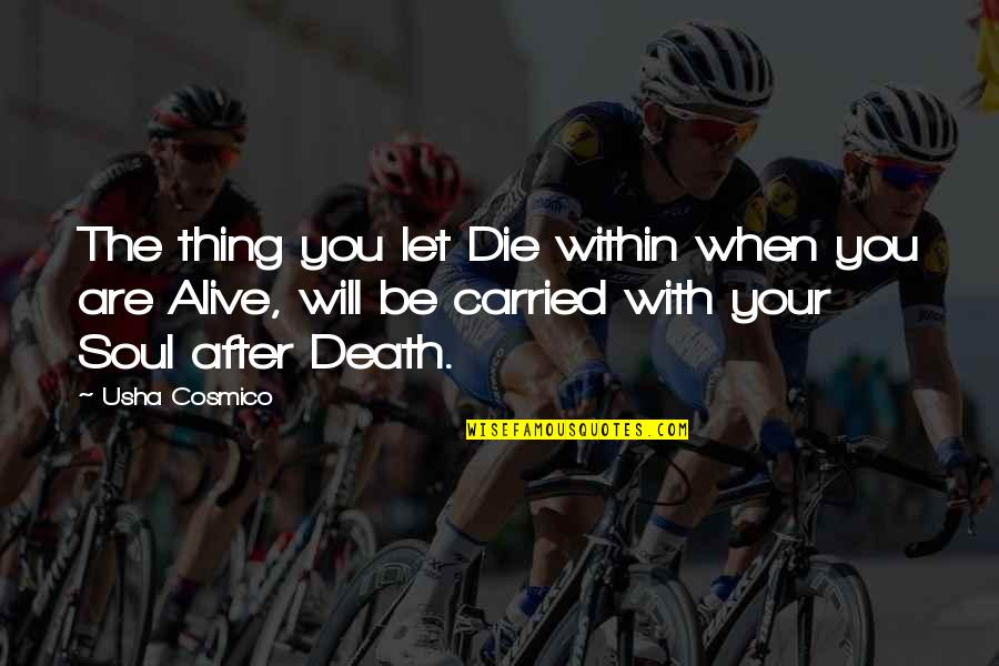 Spirituality And Death Quotes By Usha Cosmico: The thing you let Die within when you