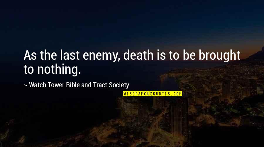 Spirituality And Death Quotes By Watch Tower Bible And Tract Society: As the last enemy, death is to be