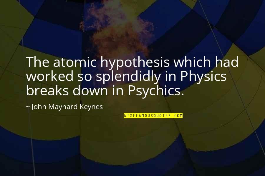 Splendidly Quotes By John Maynard Keynes: The atomic hypothesis which had worked so splendidly