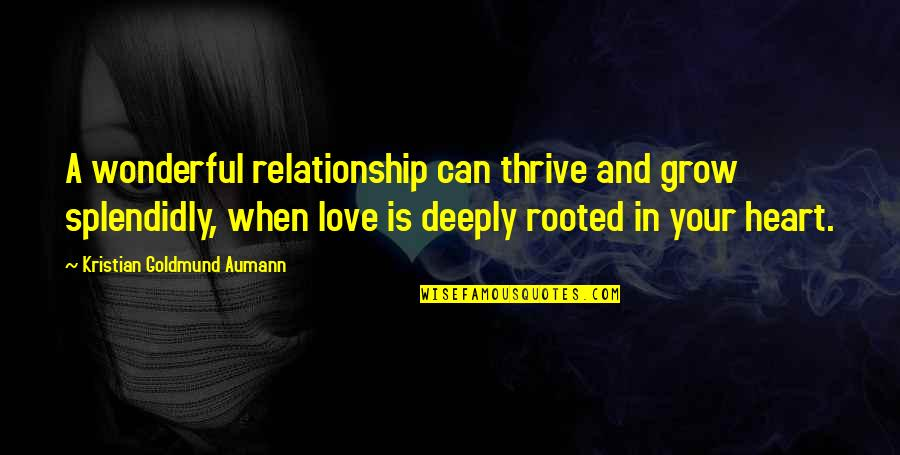 Splendidly Quotes By Kristian Goldmund Aumann: A wonderful relationship can thrive and grow splendidly,