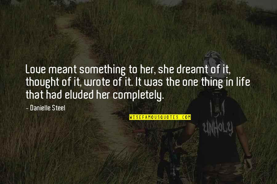 Splice Quotes By Danielle Steel: Love meant something to her, she dreamt of