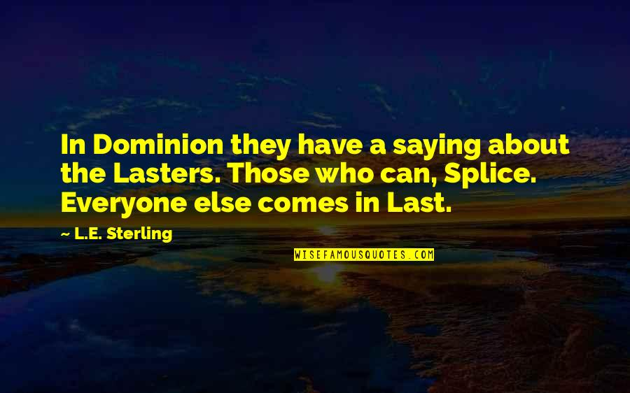Splice Quotes By L.E. Sterling: In Dominion they have a saying about the