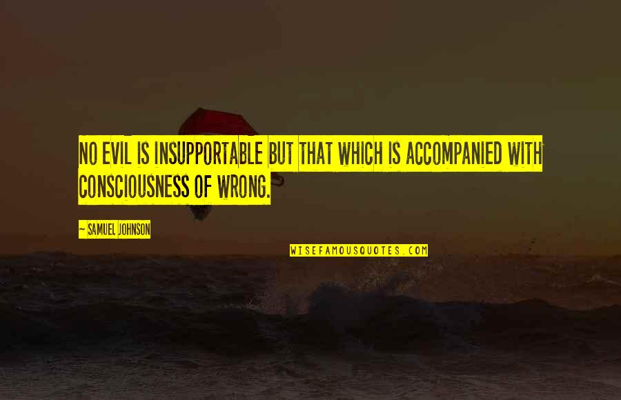 Splice Quotes By Samuel Johnson: No evil is insupportable but that which is