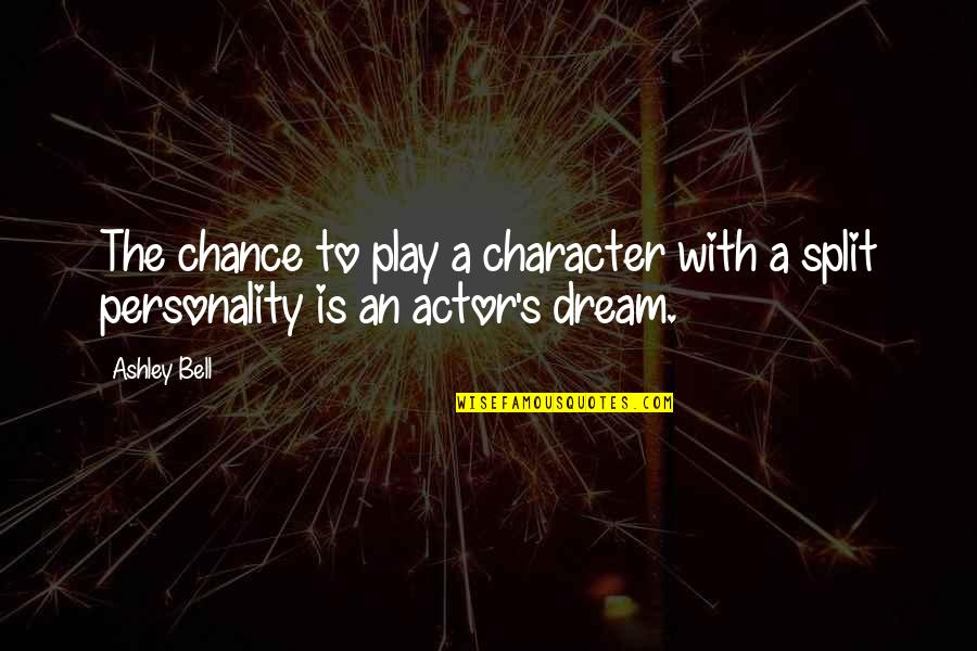Split Personality Quotes By Ashley Bell: The chance to play a character with a