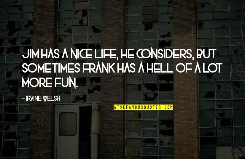 Split Personality Quotes By Irvine Welsh: Jim has a nice life, he considers, but