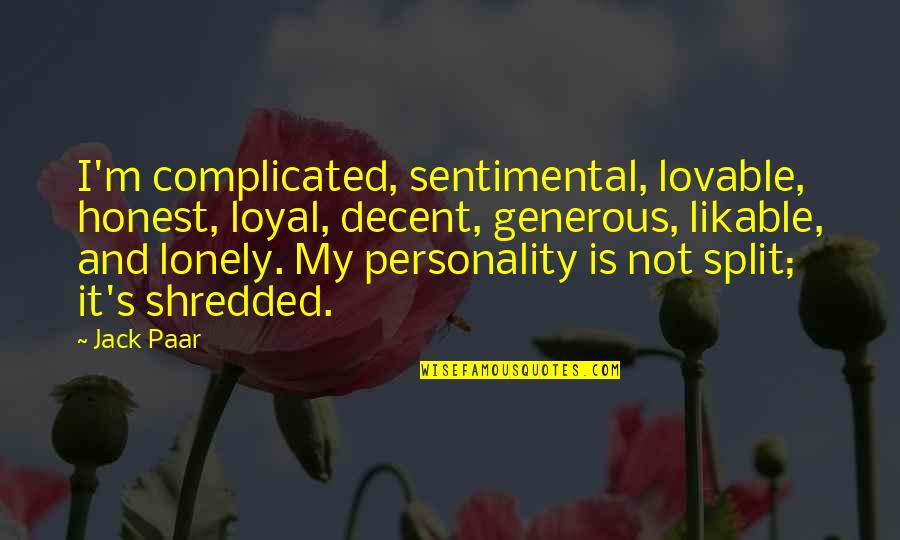 Split Personality Quotes By Jack Paar: I'm complicated, sentimental, lovable, honest, loyal, decent, generous,