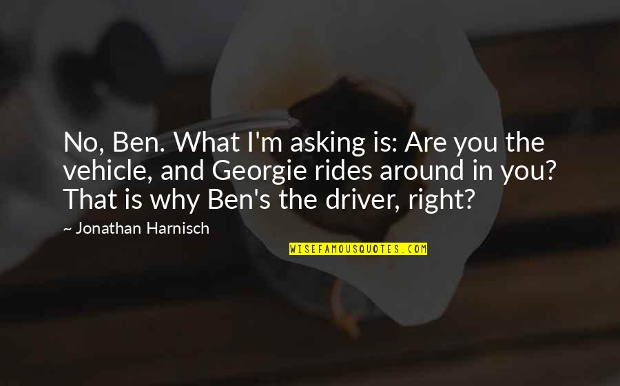 Split Personality Quotes By Jonathan Harnisch: No, Ben. What I'm asking is: Are you