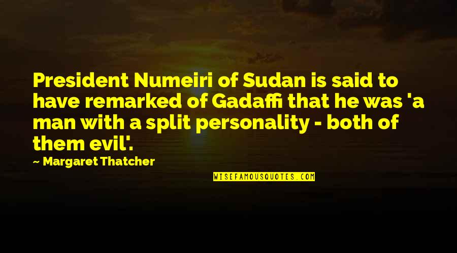 Split Personality Quotes By Margaret Thatcher: President Numeiri of Sudan is said to have