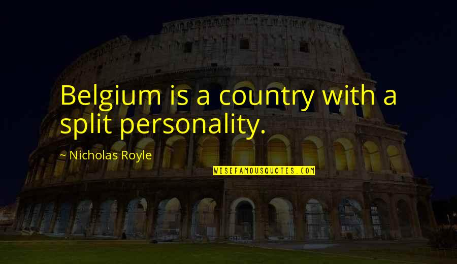 Split Personality Quotes By Nicholas Royle: Belgium is a country with a split personality.