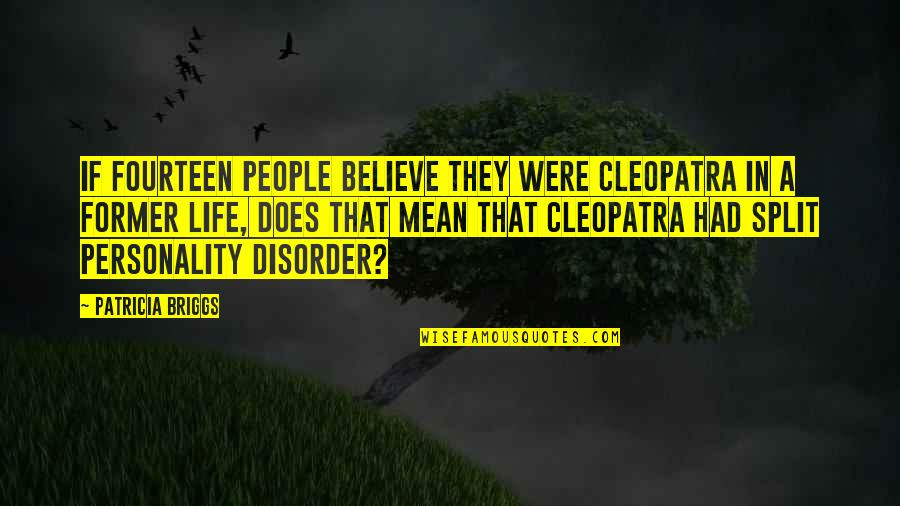 Split Personality Quotes By Patricia Briggs: If fourteen people believe they were Cleopatra in