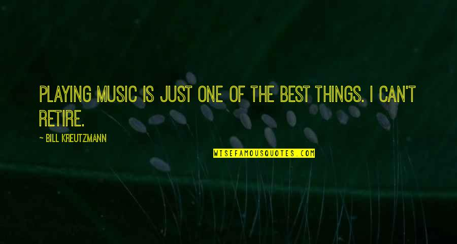 Splooches Quotes By Bill Kreutzmann: Playing music is just one of the best