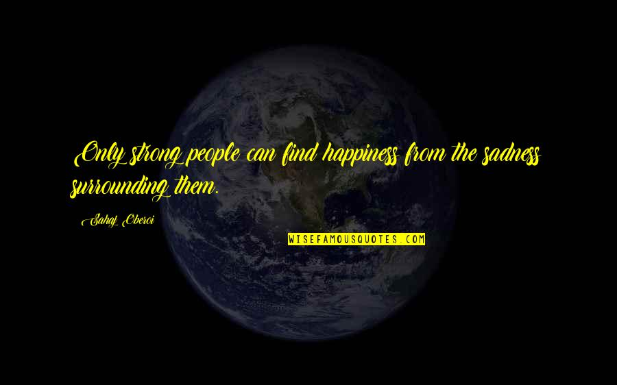 Splooches Quotes By Sahaj Oberoi: Only strong people can find happiness from the