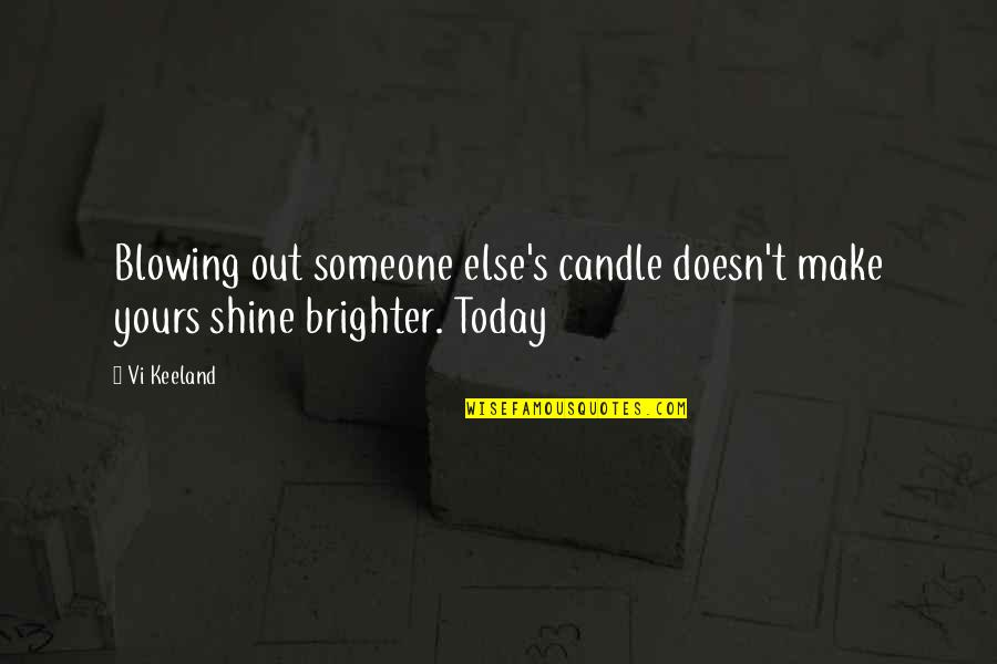 Splooches Quotes By Vi Keeland: Blowing out someone else's candle doesn't make yours
