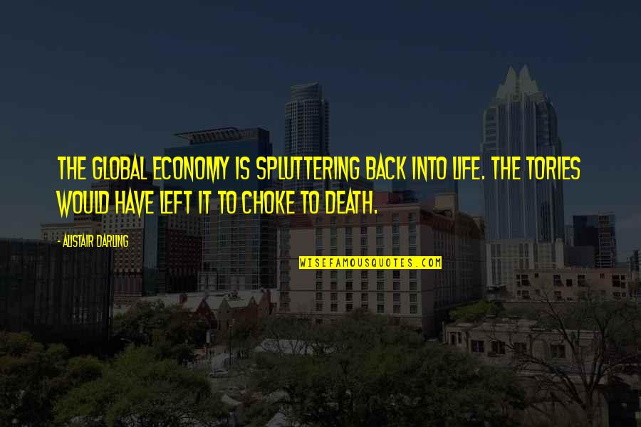 Spluttering Quotes By Alistair Darling: The global economy is spluttering back into life.