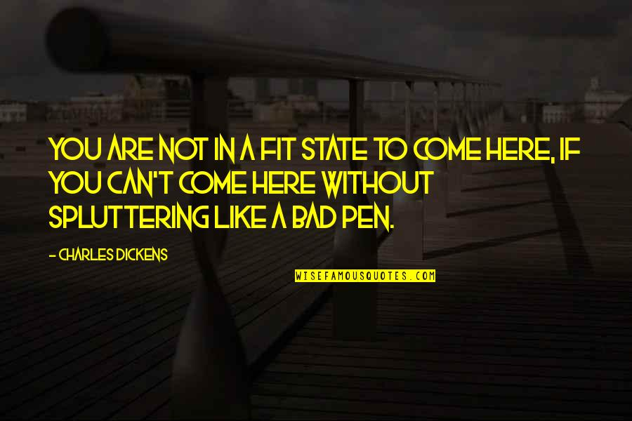 Spluttering Quotes By Charles Dickens: You are not in a fit state to