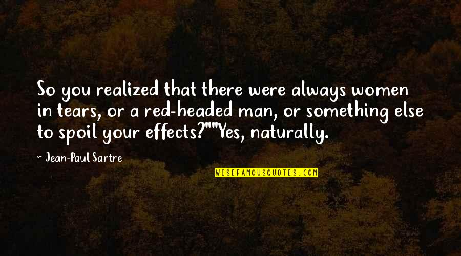 Spoil Your Man Quotes By Jean-Paul Sartre: So you realized that there were always women