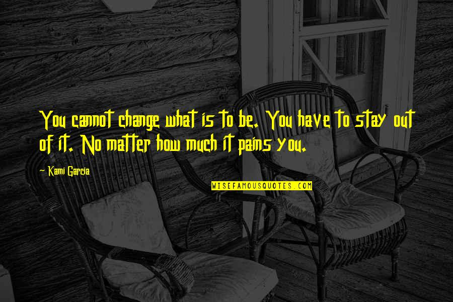 Spoleto Quotes By Kami Garcia: You cannot change what is to be. You