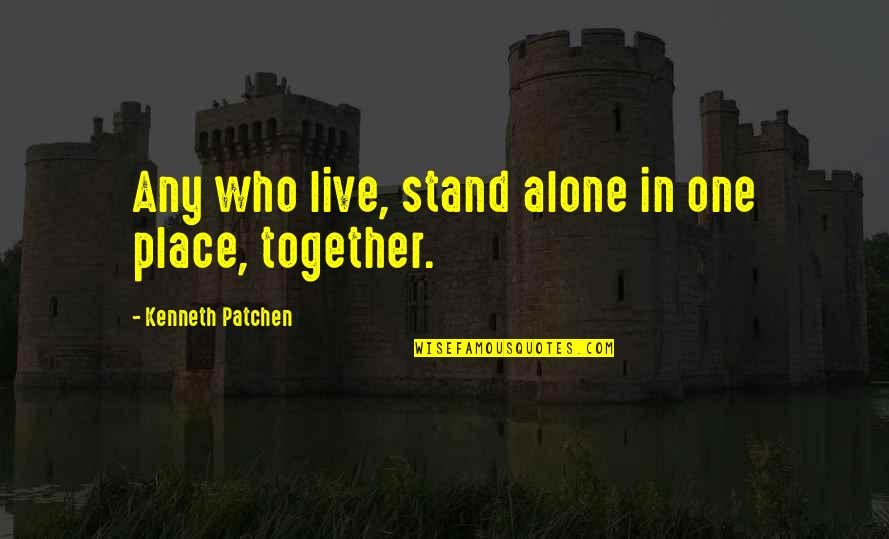 Spoleto Quotes By Kenneth Patchen: Any who live, stand alone in one place,