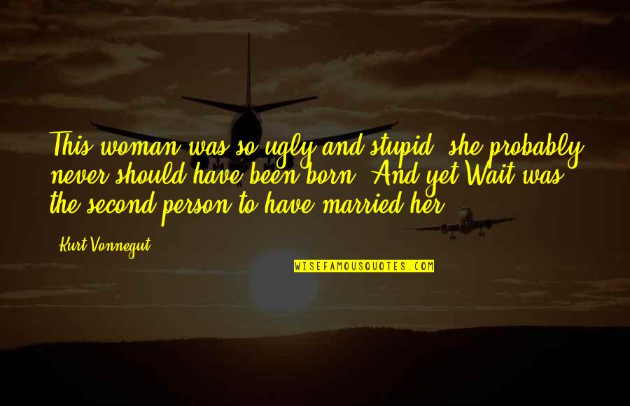 Spoleto Quotes By Kurt Vonnegut: This woman was so ugly and stupid, she