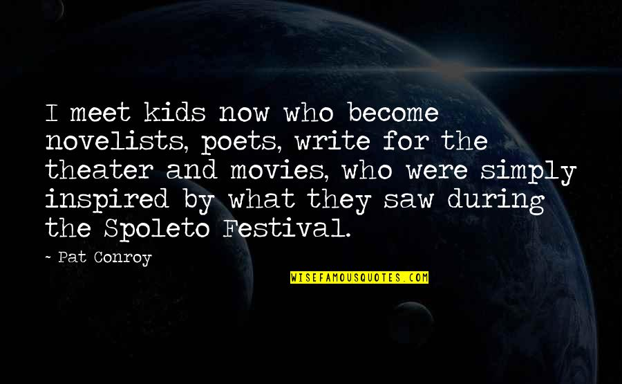 Spoleto Quotes By Pat Conroy: I meet kids now who become novelists, poets,