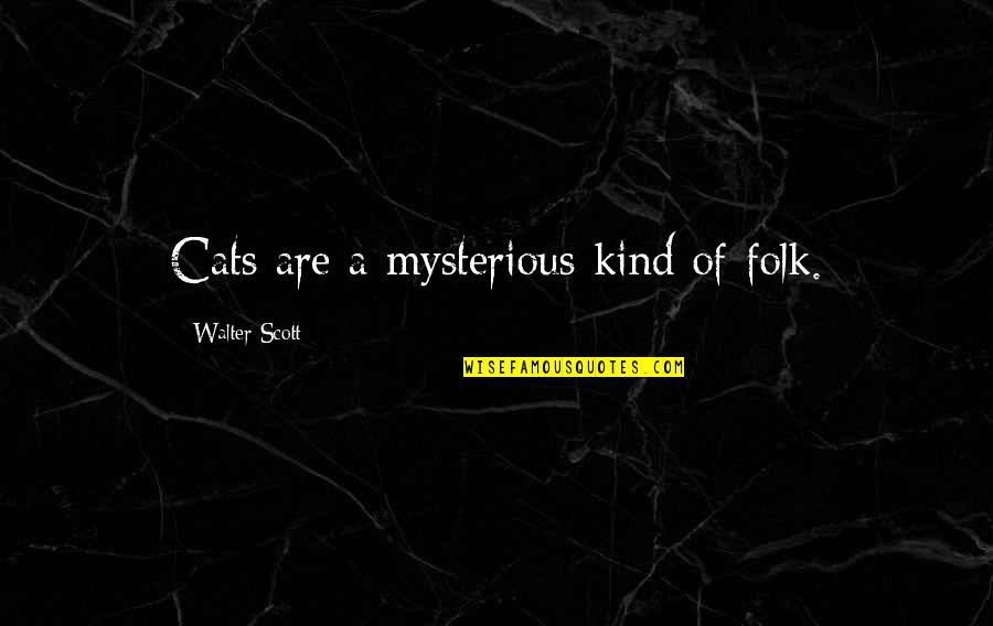 Spongebob Argh Quotes By Walter Scott: Cats are a mysterious kind of folk.