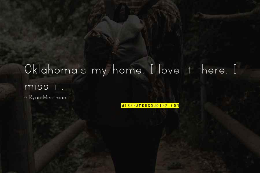 Spongebob Boating School Episode Quotes By Ryan Merriman: Oklahoma's my home. I love it there. I
